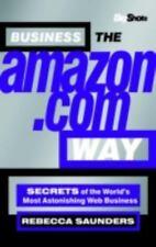 Big Shots, Business the Amazon.com Way: Secrets of the Worlds Most Astonishin...
