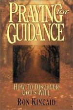 Praying for Guidance: How to Discover God's Will by Kincaid, Ron