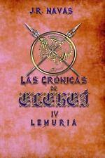 Las Cr&#65533nicas de Elere&#65533: Las Cronicas de Elerei 4 : Lemuria by J....