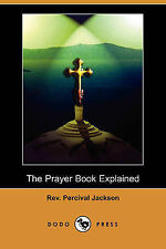 The Prayer Book Explained, Part I: The Daily Offices and the Litany (Dodo Press