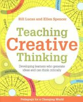 Teaching Creative Thinking : Developing learners who generate ideas and can t...