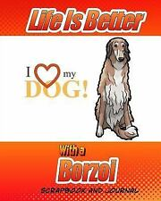 Dog Scrapbook: Life Is Better with a Borzoi Scrapbook and Journal : Dog.