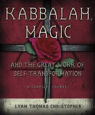 Kabbalah, Magic and the Great Work of Self-Transformation : A Complete Course...