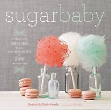 Sugar Baby: Confections, Candies, Cakes, & Other Delicious Recipes for Cooking