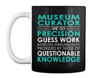 Museum Curator We Do - Precision Guess Work Based On Unreliable Gift Coffee Mug