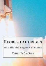 Regreso Al Origen : Más Allá Del Regreso Al Olvido by Omar Grau (2016,...