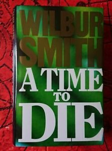 A Time To Die : By Wilbur Smith. Hardback Book