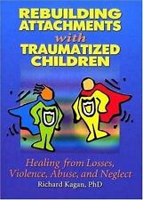 Rebuilding Attachments with Traumatized Children : Healing Losses, Violence, ...