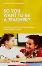 So You Want to Be A: So You Want to Be a Teacher? : A Guide for Current and...