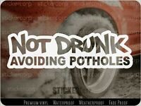 Not Drunk Avoiding Potholes car window DECAL STICKER - Pick Your Color and Size
