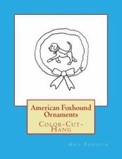American Foxhound Ornaments : Color-Cut-Hang by Gail Forsyth (2016, Paperback)