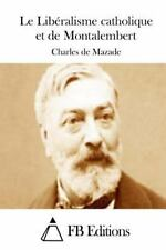 Le Libéralisme Catholique et de Montalembert by Charles de Mazade (2015,...