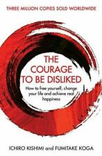 The Courage To Be Disliked: How to free you by Ichiro Kishimi New Paperback Book