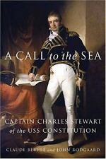 A Call to the Sea : Captain Charles Stewart of the USS Constitution by John...