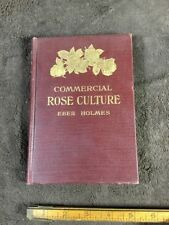 Commercial Rose Culture By Eber Holmes 1911 Illustrated; Florists Gardening
