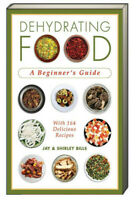 Dehydrating Food A Beginner's Guide by Jay Bills & Shirley Bills (Paperback)