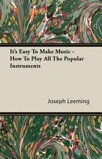 It's Easy to Make Music - How to Play All the Popular Instruments by Joseph...