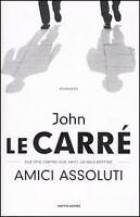Amici assoluti, due spie contro, due amici, un solo destino, di JOHN LE CARRE