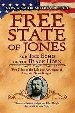 The Free State of Jones and The Echo of the Black Horn: Two Sides of the Life and Activities of Captain Newt Knight by Ethel Knight, Thomas Jefferson Knight (Paperback, 2016)