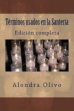 Terminos Usados en la Santeria : Edicion Grande by Alondra Olivo (2016,...