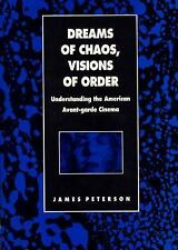 Dreams of Chaos, Visions of Order: Understanding the American Avant-Garde Cine..