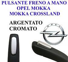 PULSANTE FRENO A MANO OPEL MOKKA di stazionamento brake button argentato CROMATO