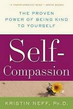 NEW Self-Compassion: The Proven Power of Being Kind to Yourself by Kristin Neff