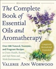 The Complete Book of Essential Oils and Aromatherapy, Revised and Expanded: Over 800 Natural, Nontoxic, and Fragrant Recipes to Create Health, Beauty, and Safe Home and Work Environments by Valerie Ann Worwood (Paperback / softback, 2016)