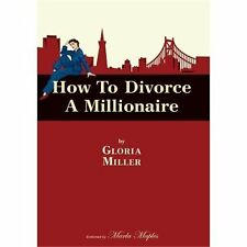 How to Divorce a Millionaire by Gloria Miller (2008, Paperback)