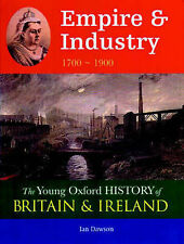 Dawson, Ian, Empire and Industry: 1700-1900 (Young Oxford History of Britain & I