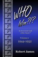 WHO Won?!?: An Irreverent Look at the Oscars: 1944-1952 (Volume 2), Robert James