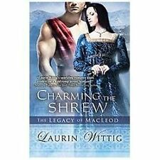 The Legacy of MacLeod: Charming the Shrew 1 by Laurin Wittig (2012,.