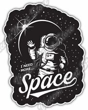 "I Need More Space Astronaut Cosmonaut NASA Car Bumper Vinyl Sticker Decal 4""X5"""