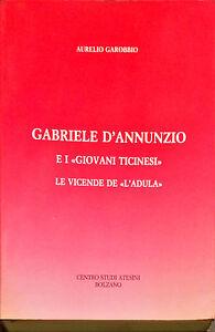 """GABRIELE D'ANNUNZIO E I """"GIOVANI TICINESI"""" - AURELIO GAROBBIO - 1989 (Autografo)"""