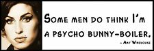 Wall Quote - Amy Winehouse -  Some men do think I'm a psycho bunny-boiler.