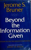 Beyond the Information Given : Studies in the Psychology of Knowing Hardcover
