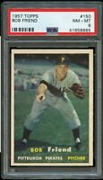 1957 Topps BB Card #150 Bob Friend Pittsburgh Pirates PSA NM-MT 8 !!!