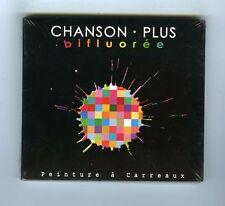 CHANSON PLUS BIFLUOREE CD (NEUF) PEINTURE A CARREAUX