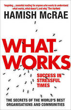 NEW What Works: Success in Stressful Times by Hamish McRae