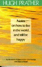 Notes on How to Live in the World and Still be Happy, Prather, Hugh, Good Condit