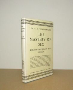 Leslie D Weatherhead - The Mastery of Sex - Psychology & Religion - 1st (1946)