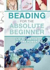 The Absolute Beginner: Beading for the Absolute Beginner - Power and Thornton