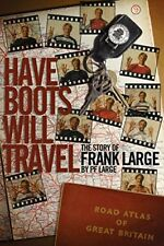 Have Boots Will Travel: The Story of Frank Large, Excellent, Books, mon000009697