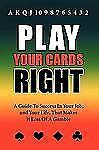 Play your cards Right : A Guide to Success in Your Job, and Your Life, That...