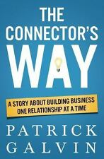 Connector's Way : A Story about Building Business One Relationship at a Time:...