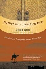 Glory in a Camel's Eye : A Perilous Trek Through the Greatest African Desert by