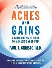 Aches and Gains : Dr. Paul Christo's Guide to Treating Your Pain by Paul Christ…