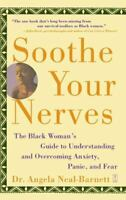 Soothe Your Nerves : The Black Woman's Guide to Understanding and Overcoming Anx
