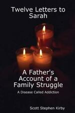 Twelve Letters to Sarah : A Father's Account of a Family Struggle: a Disease...