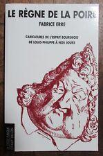 LE REGNE DE LA POIRE CARICATURES de L ESPRIT BOURGEOIS de F. ERRE  Ed. de 2011